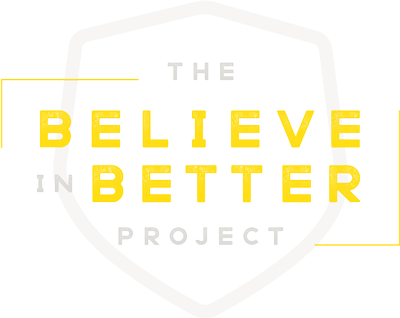 The Believe In Better Project