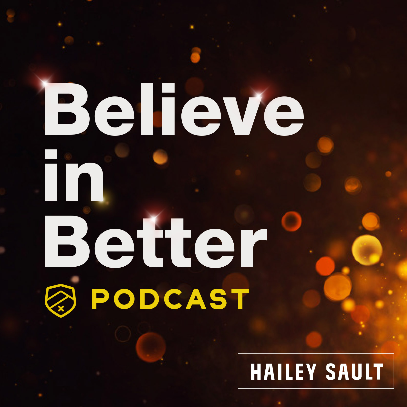 Believe in Better Podcast